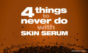 four things to never do with skin serum